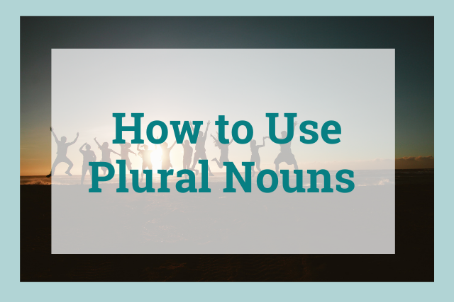 Learn the Rules of Plural Nouns