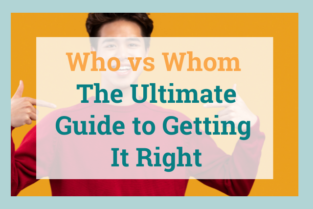 Who vs. Whom: The Ultimate Guide to Getting It Right